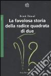 La favolosa storia della radice quadrata di due libro