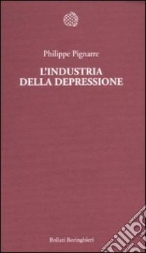 L'industria della depressione libro di Pignarre Philippe