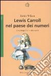Lewis Carroll nel paese dei numeri. Una biografia in otto canti libro