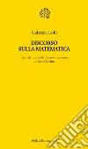 Discorso sulla matematica. Una rilettura delle Lezioni americane di Italo Calvino libro