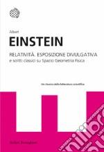 Relatività. Esposizione divulgativa e scritti classici su spazio geometria fisica