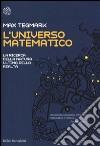 L'universo matematico. La ricerca della natura ultima della realtà libro