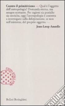 Contro il primitivismo libro di Amselle Jean-Loup
