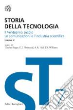 Storia della tecnologia. Vol. 7/1: Il ventesimo secolo. Le comunicazioni e l'industria scientifica libro