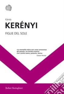 Figlie del sole libro di Kerényi Károly