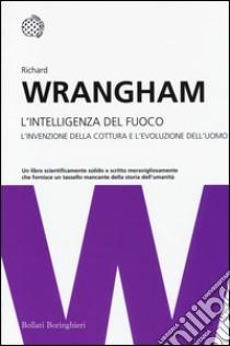 L'intelligenza del fuoco. L'invenzione della cottura e l'evoluzione dell'uomo libro di Wrangham Richard