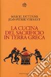 La cucina del sacrificio in terra greca libro