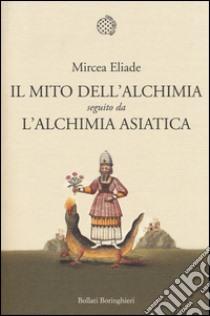 Il mito dell'alchimia seguito da L'alchimia asiatica libro di Eliade Mircea