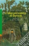 L'idea pericolosa di Darwin. L'evoluzione e i significati della vita libro