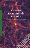 La ragnatela cosmica. La misteriosa architettura dell'universo libro