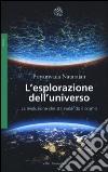 L'esplorazione dell'universo. La rivoluzione che sta svelando il cosmo libro