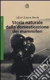 Storia naturale della domesticazione dei mammiferi libro