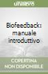Biofeedback: manuale introduttivo libro