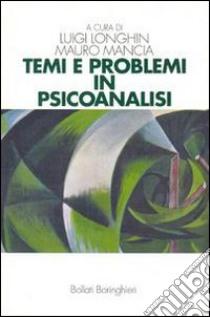 Temi e problemi in psicoanalisi libro di Longhin Luigi - Mancia Mauro