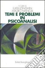 Temi e problemi in psicoanalisi libro di Longhin Luigi - Mancia Mauro