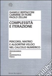 Complessità e iterazione numerica. Percorsi, matrici e algoritmi veloci nel calcolo numerico libro di Zellini Paolo - Bertaccini Daniele - Di Fiore Carmine