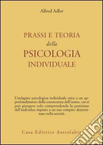 Prassi e teoria della psicologia individuale libro di Adler Alfred