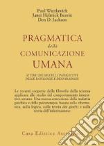 Pragmatica della comunicazione umana. Studio dei modelli interattivi, delle patologie e dei paradossi libro