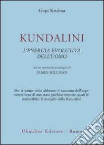 Kundalini. L'energia evolutiva dell'uomo libro di Gopi Krishna; Hillman J. (cur.)