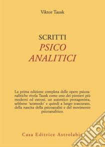 Scritti psicoanalitici libro di Tausk Viktor