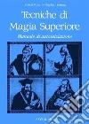 Tecniche di magia superiore. Manuale di autoiniziazione
