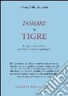 Domare la tigre. Insegnamenti tibetani per migliorare la vita quotidiana libro