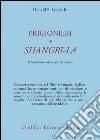 Prigionieri di Shangri-la. Il buddhismo tibetano e l'Occidente libro