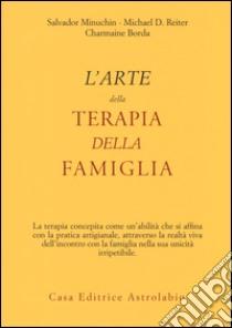 L'Arte della terapia della famiglia libro di Minuchin Salvador - Reiter Michael D. - Borda Charmaine