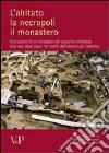 L'abitato, la necropoli, il monastero. Evoluzione di un comparto del suburbio milanese alla luce degli scavi nei cortili dell'Università Cattolica libro