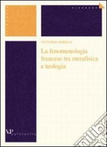 La fenomenologia francese tra metafisica e teologia libro di Perego Vittorio