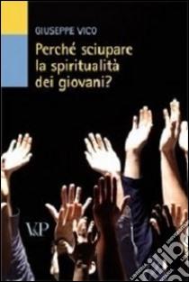Perché sciupare la spiritualità dei giovani? libro di Vico Giuseppe