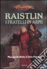 I fratelli in armi. Le cronache di Raistlin. DragonLance (2) libro di Weis Margaret - Perrin Don