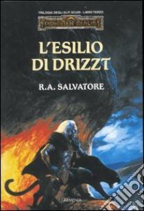 L'esilio di Drizzt. Trilogia degli elfi scuri. Forgotten Realms (3) libro di Salvatore R. A.