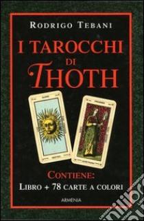 I tarocchi di Thoth. Le 78 chiavi dei grandi misteri. Con gadget libro di Tebani Rodrigo