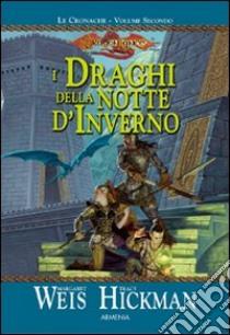 I draghi della notte d'inverno. Le cronache di Dragon Lance (2) libro di Weis Margaret - Hickman Tracy
