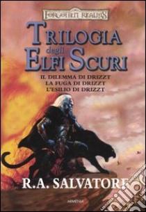 Il dilemma di Drizzt-La fuga di Drizzt-L'esilio di Drizzt. Trilogia degli elfi oscuri. Trilogia completa. Forgotten Realms libro di Salvatore R. A.