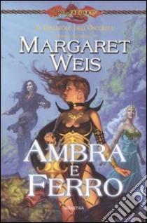 Ambra e ferro. Il discepolo dell'oscurità. DragonLance (2) libro di Weis Margaret