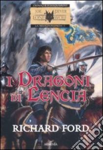 I dragoni di Lencia. La trilogia di Lencia (1) libro di Ford Richard