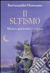 Il sufismo. Mistica, spiritualità e pratica libro