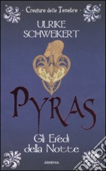 Pyras. Gli eredi della notte libro di Schweikert Ulrike