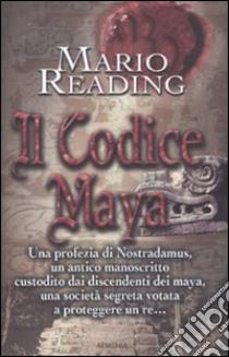 Il Codice maya libro di Reading Mario