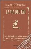 La via del Tao. I principi fondamentali del Taoismo negli scritti dei grandi maestri libro