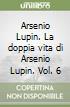 La doppia vita di Arsenio Lupin. Arsenio Lupin libro
