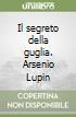 Il segreto della guglia. Arsenio Lupin libro