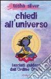 Chiedi all'universo. Lasciati guidare dall'ordine divino libro