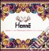 Henné. Ispirazioni con l'henné per colorare il tuo corpo libro