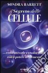 Il segreto delle cellule. Come attivarle e trasformarle con il potere della mente libro