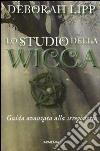 Lo studio della wicca. Una guida avanzata alle arti magiche e alla wicca libro