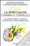 Come la spiritualità cambia il cervello libro