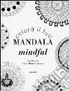 Colora il tuo mandala mindful libro